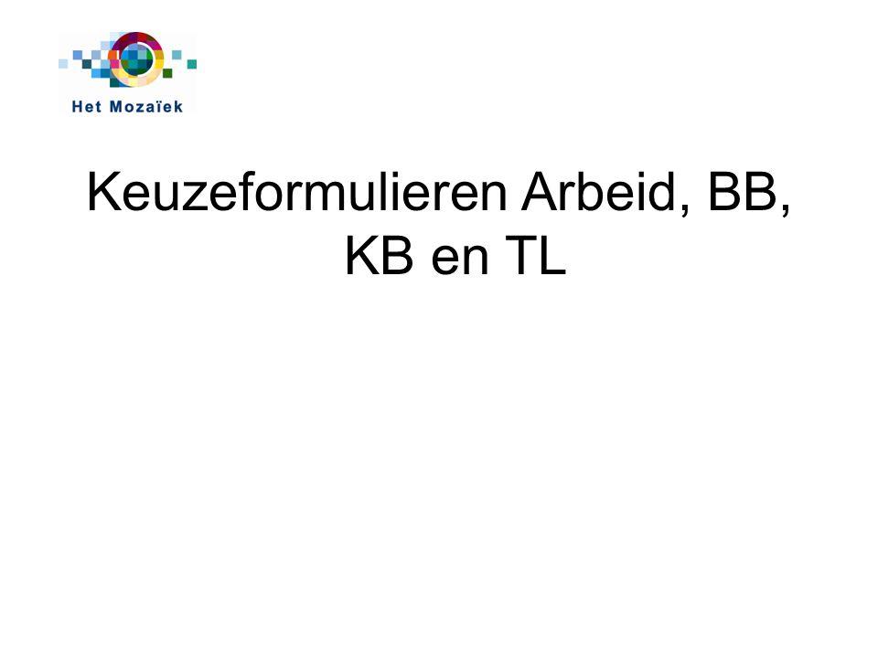 Keuzeformulieren Arbeid, BB, KB en TL