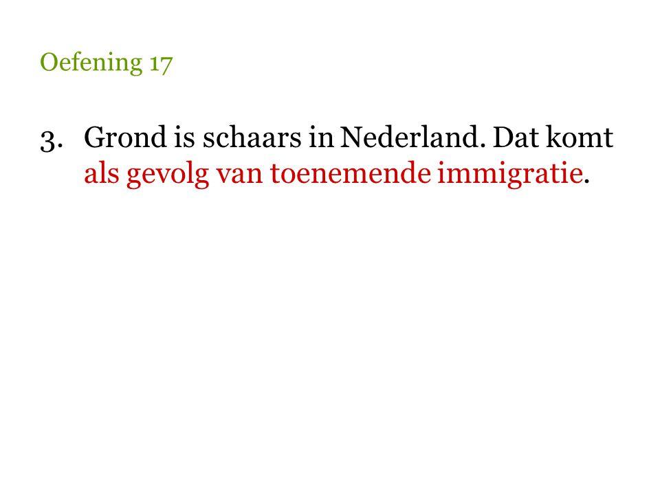 Oefening 17 3. Grond is schaars in Nederland. Dat komt als gevolg van toenemende immigratie.