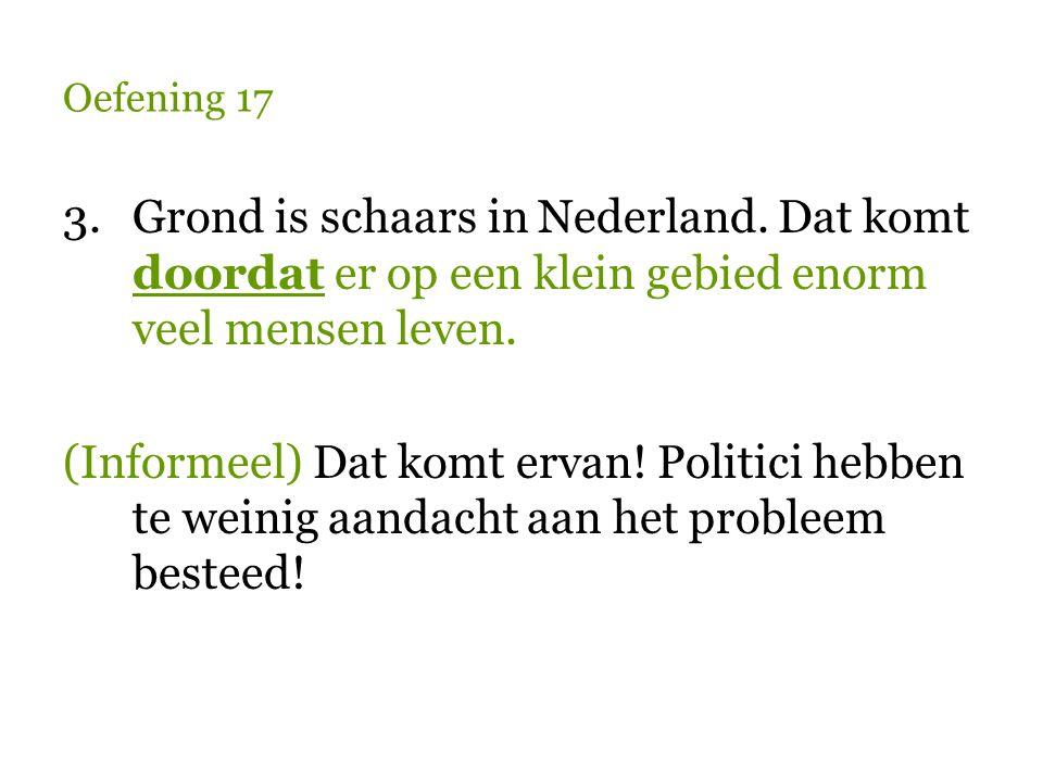 Oefening 17 Grond is schaars in Nederland. Dat komt doordat er op een klein gebied enorm veel mensen leven.