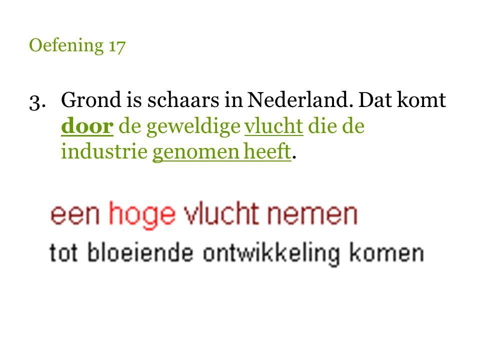 Oefening 17 3. Grond is schaars in Nederland.