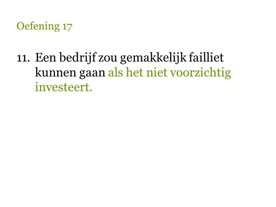 Oefening 17 11. Een bedrijf zou gemakkelijk failliet kunnen gaan als het niet voorzichtig investeert.