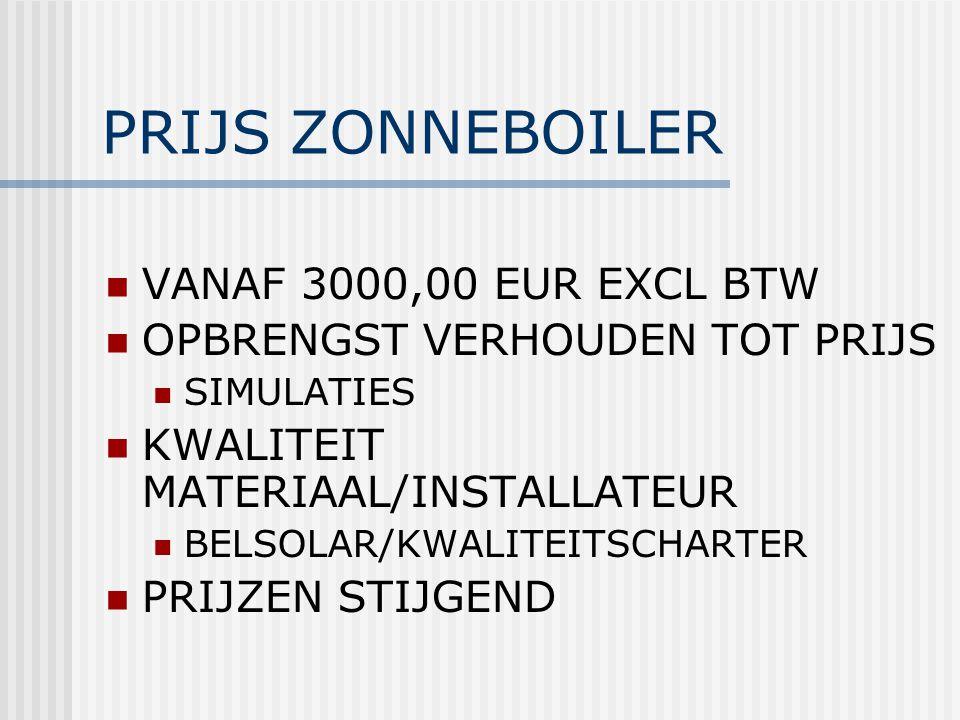 PRIJS ZONNEBOILER VANAF 3000,00 EUR EXCL BTW