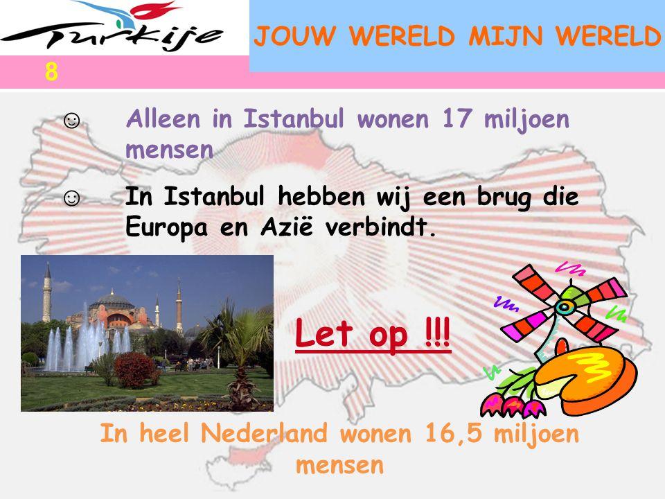 JOUW WERELD MIJN WERELD In heel Nederland wonen 16,5 miljoen mensen