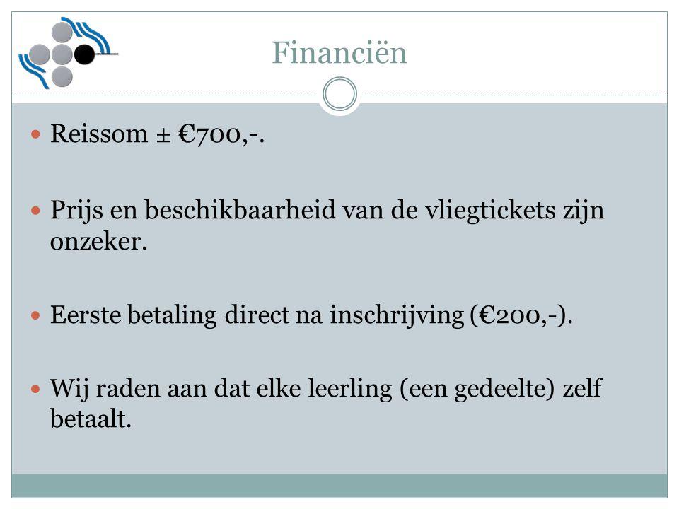 Financiën Reissom ± €700,-. Prijs en beschikbaarheid van de vliegtickets zijn onzeker. Eerste betaling direct na inschrijving (€200,-).