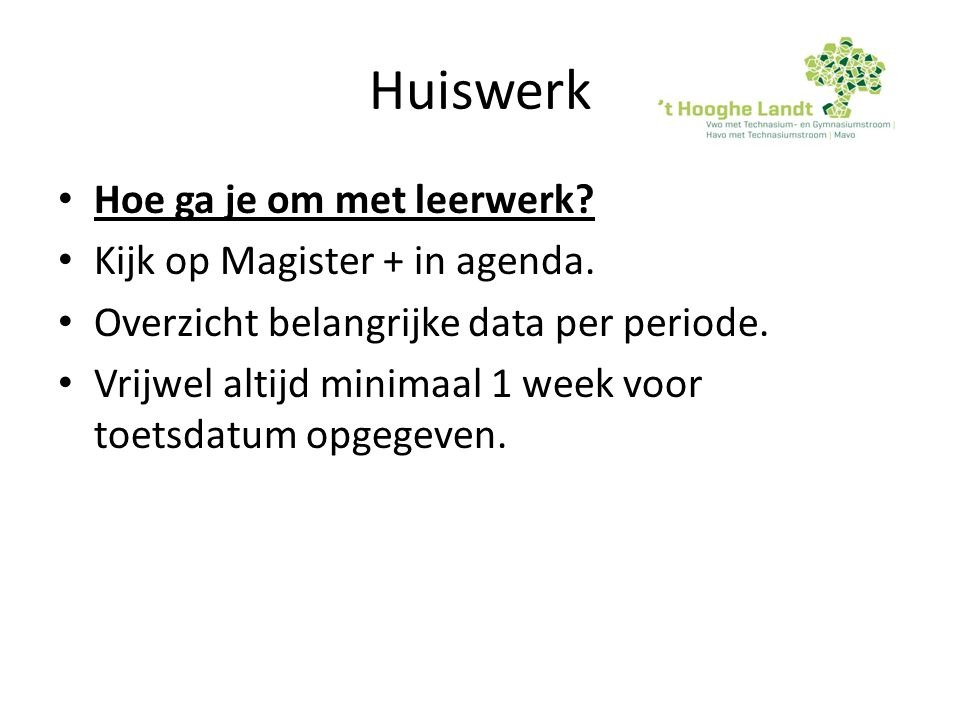 Huiswerk Hoe ga je om met leerwerk Kijk op Magister + in agenda.