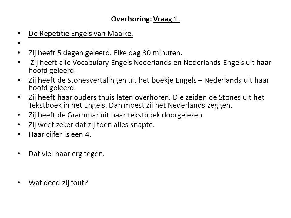 Overhoring: Vraag 1. De Repetitie Engels van Maaike. Zij heeft 5 dagen geleerd. Elke dag 30 minuten.
