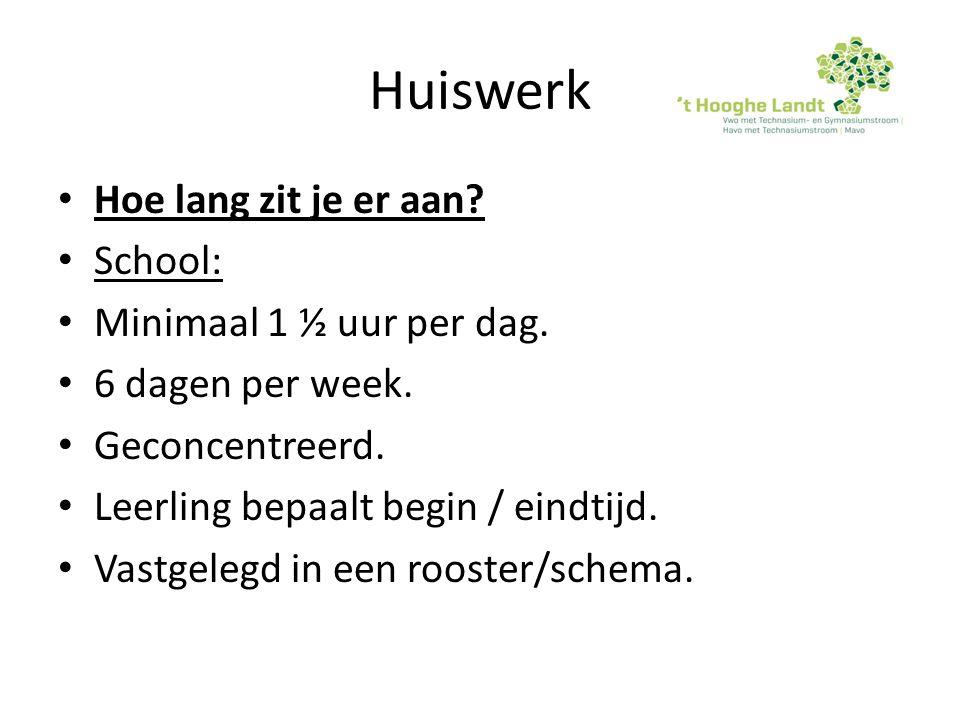 Huiswerk Hoe lang zit je er aan School: Minimaal 1 ½ uur per dag.