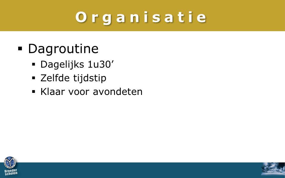 Organisatie Dagroutine Dagelijks 1u30' Zelfde tijdstip