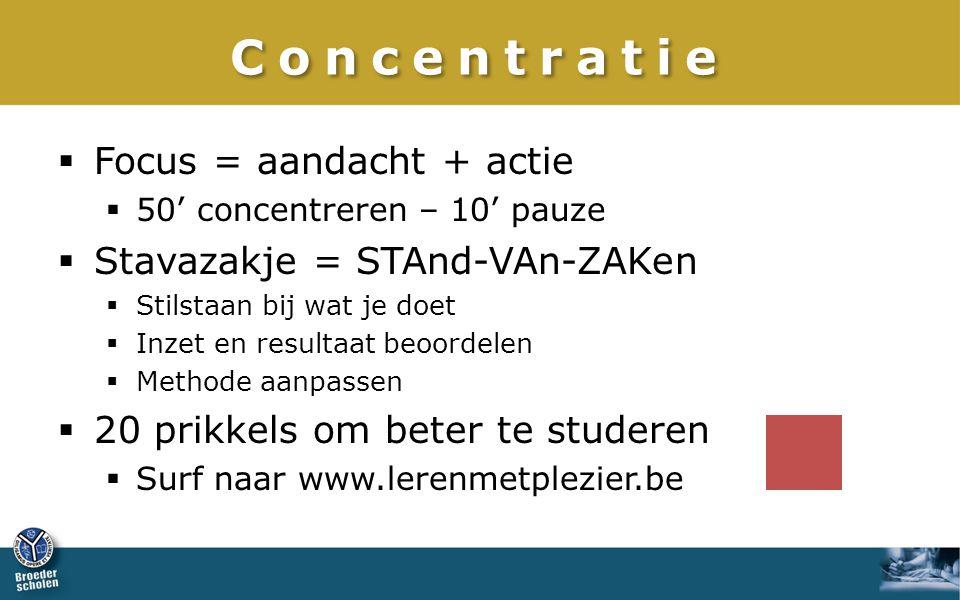 Concentratie Focus = aandacht + actie Stavazakje = STAnd-VAn-ZAKen
