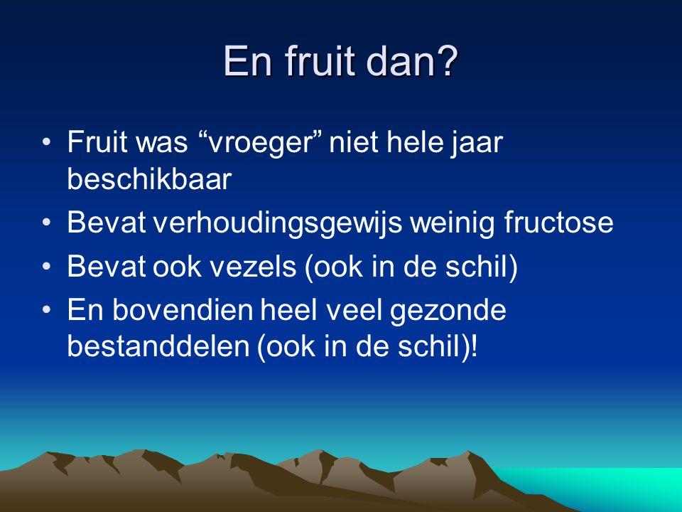 En fruit dan Fruit was vroeger niet hele jaar beschikbaar