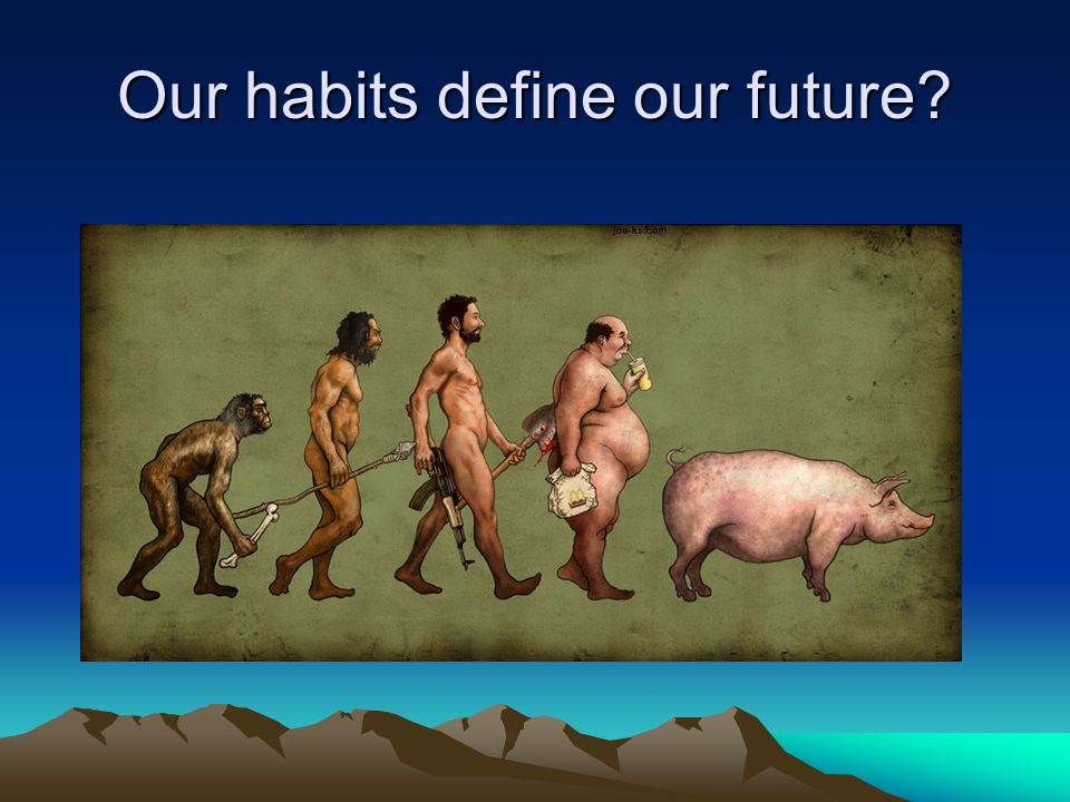 Our habits define our future