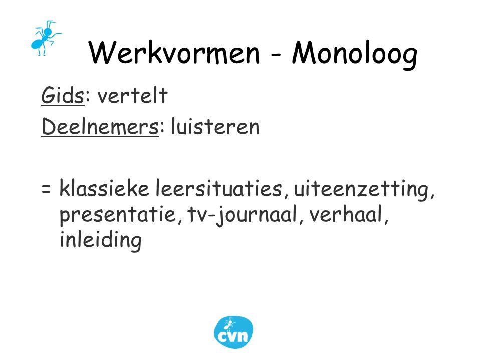 Werkvormen - Monoloog Gids: vertelt Deelnemers: luisteren = klassieke leersituaties, uiteenzetting, presentatie, tv-journaal, verhaal, inleiding
