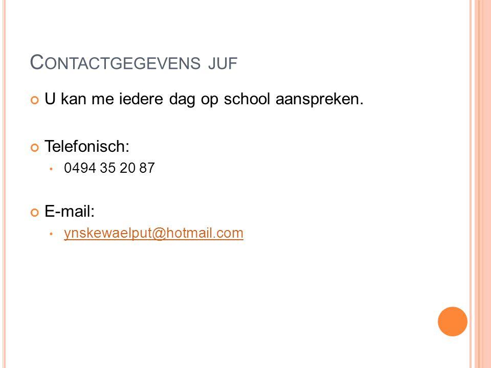 Contactgegevens juf U kan me iedere dag op school aanspreken.