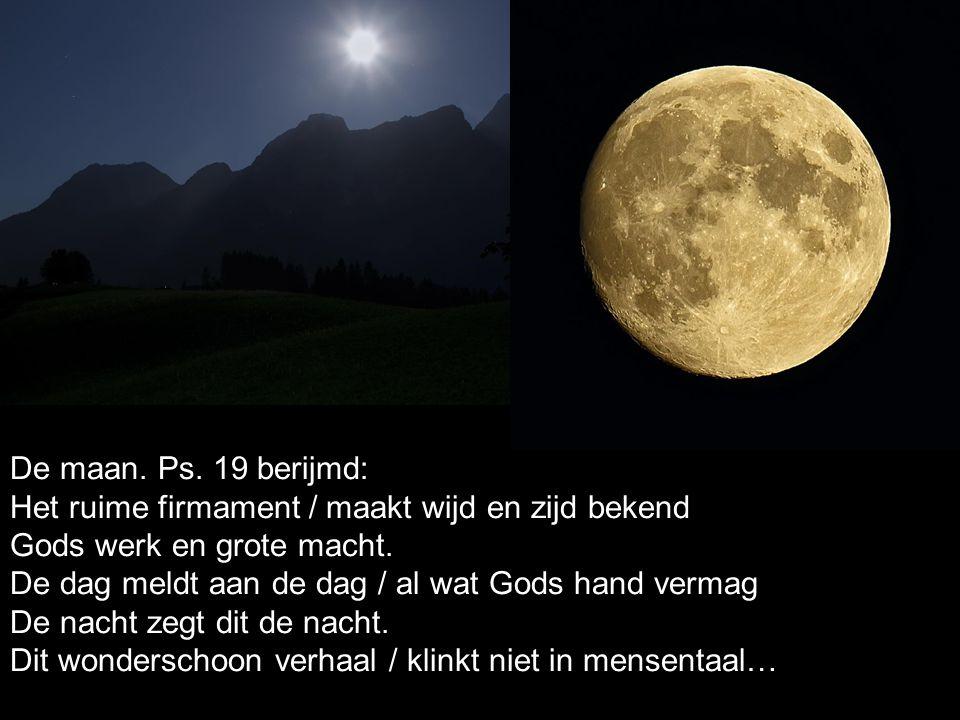 De maan. Ps. 19 berijmd: Het ruime firmament / maakt wijd en zijd bekend. Gods werk en grote macht.