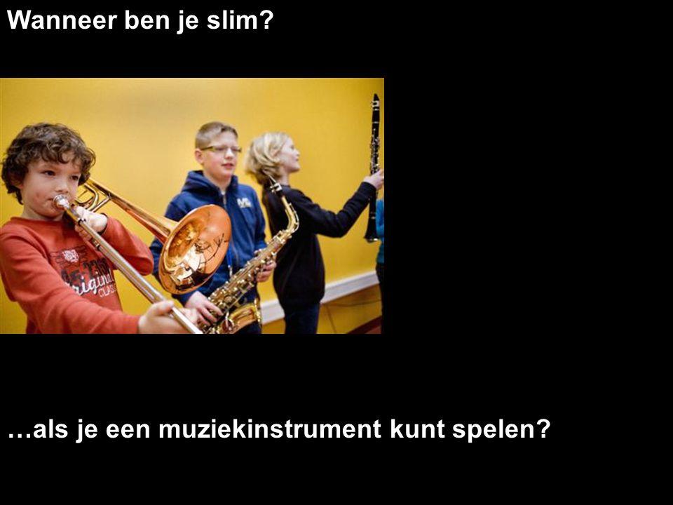 Wanneer ben je slim …als je een muziekinstrument kunt spelen