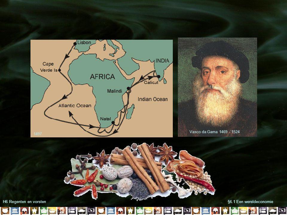 Vasco da Gama 1469 - 1524 1497 H6 Regenten en vorsten §6.1 Een wereldeconomie