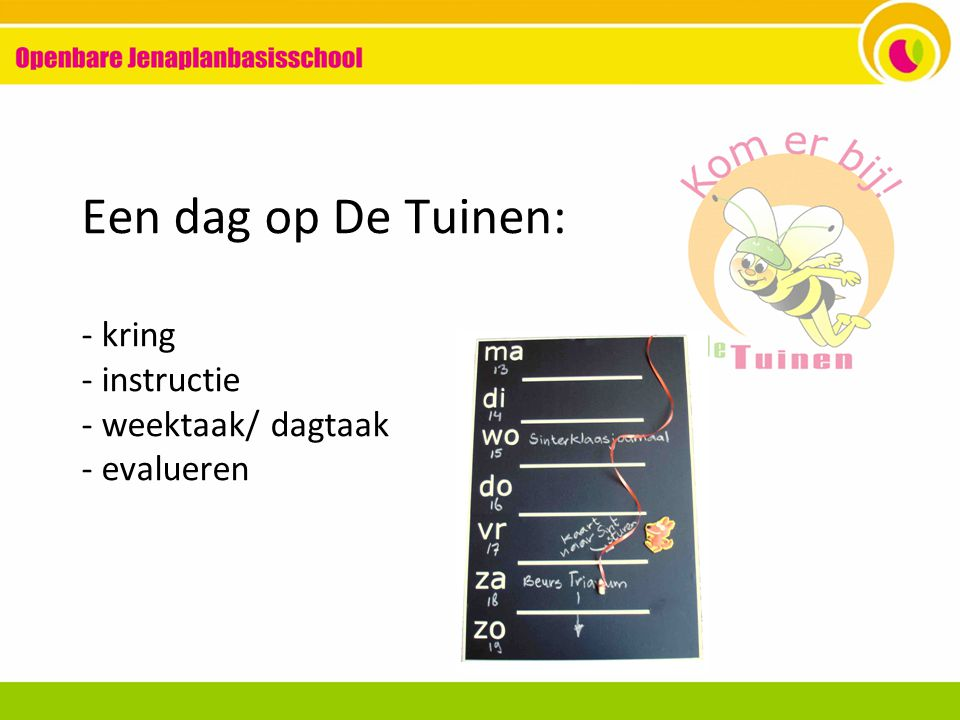 Een dag op De Tuinen: - kring - instructie - weektaak/ dagtaak - evalueren