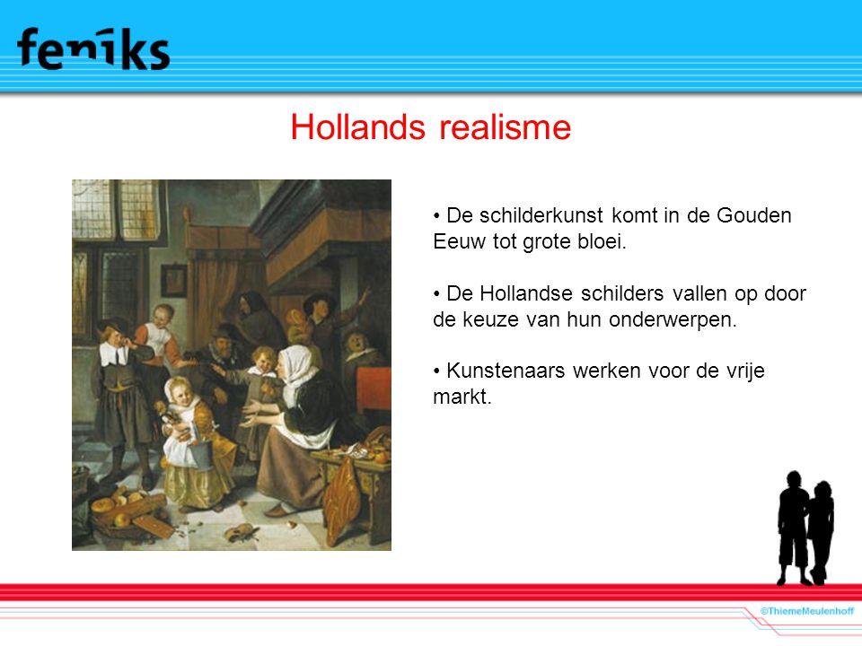 Hollands realisme De schilderkunst komt in de Gouden Eeuw tot grote bloei. De Hollandse schilders vallen op door de keuze van hun onderwerpen.