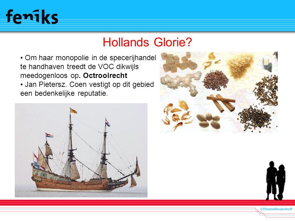 Hollands Glorie Om haar monopolie in de specerijhandel te handhaven treedt de VOC dikwijls meedogenloos op. Octrooirecht.