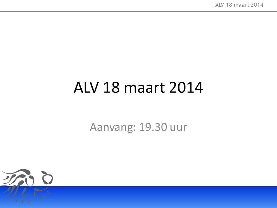 ALV 18 maart 2014 ALV 18 maart 2014 Aanvang: 19.30 uur