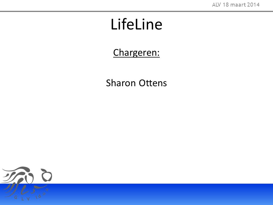 ALV 18 maart 2014 LifeLine Chargeren: Sharon Ottens 42