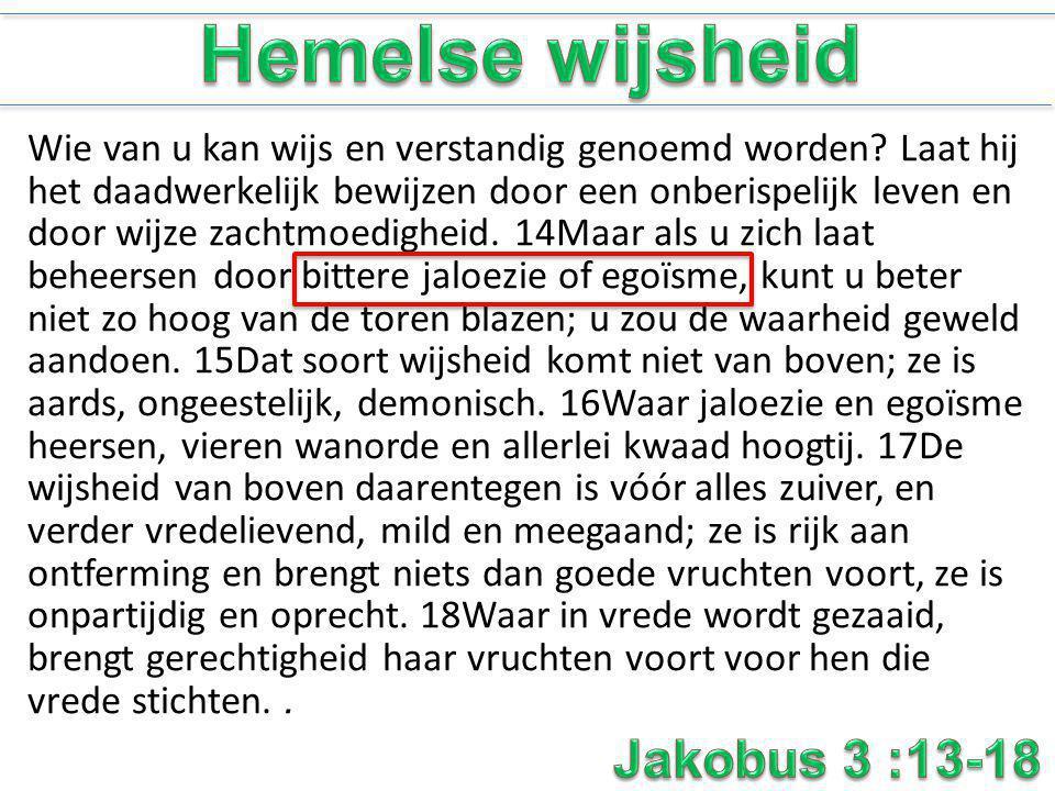 Hemelse wijsheid Jakobus 3 :13-18