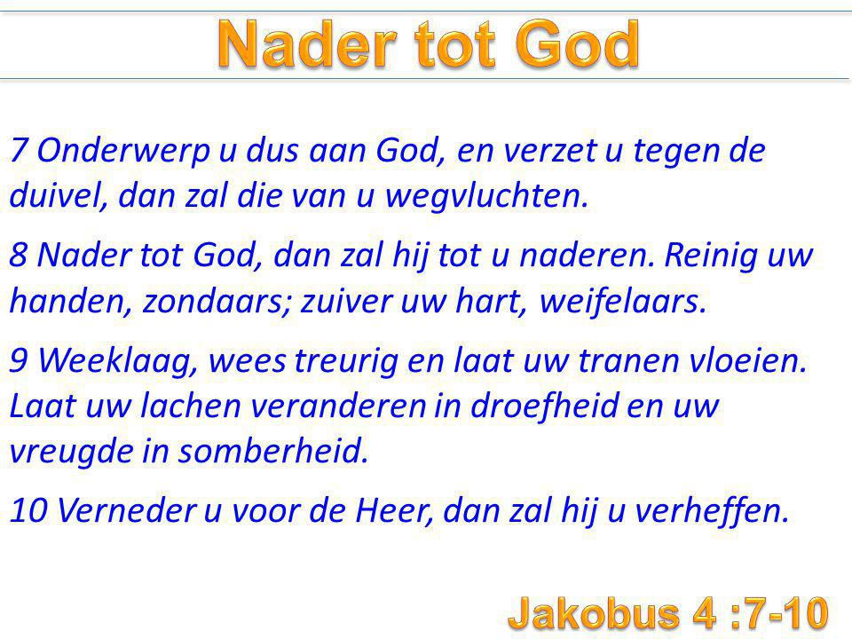 Nader tot God Jakobus 4 :7-10