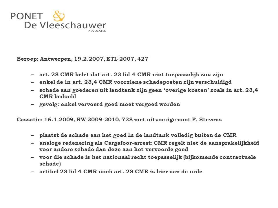Beroep: Antwerpen, 19.2.2007, ETL 2007, 427 art. 28 CMR belet dat art. 23 lid 4 CMR niet toepasselijk zou zijn.
