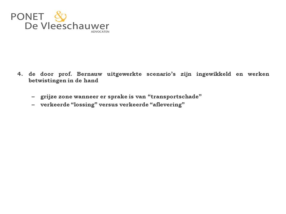 4. de door prof. Bernauw uitgewerkte scenario's zijn ingewikkeld en werken betwistingen in de hand