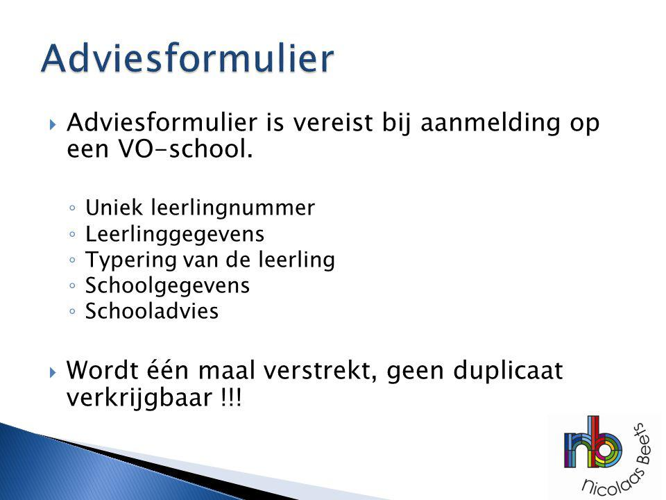 Adviesformulier Adviesformulier is vereist bij aanmelding op een VO-school. Uniek leerlingnummer.