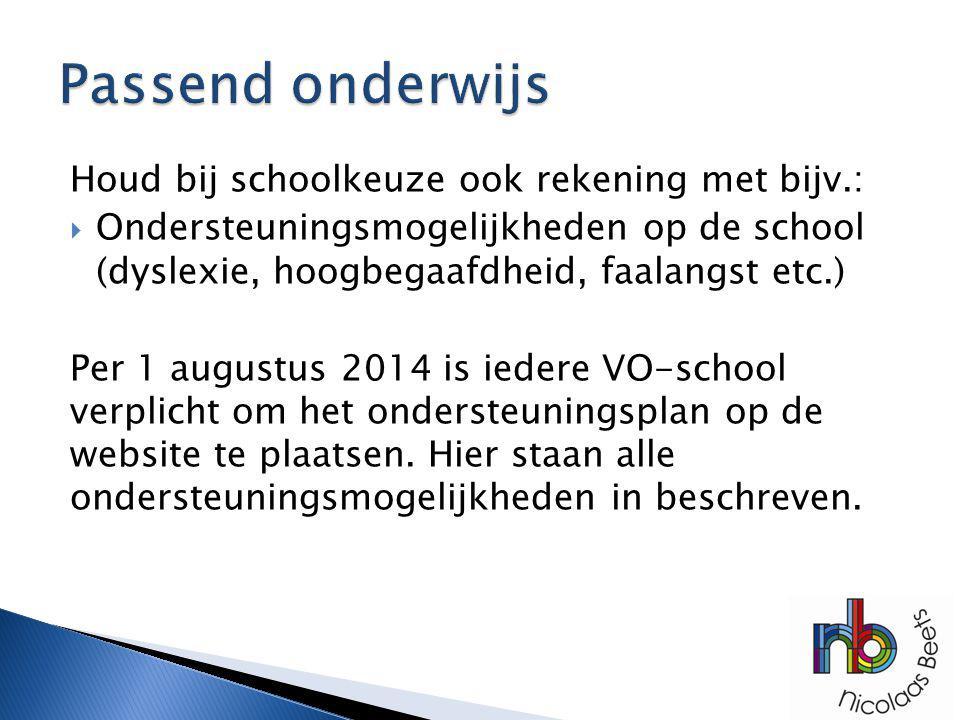 Passend onderwijs Houd bij schoolkeuze ook rekening met bijv.: