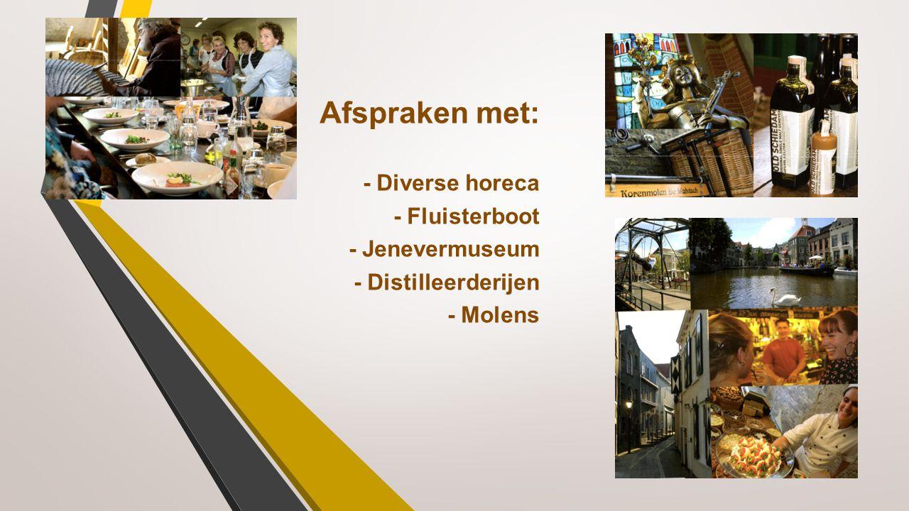 Afspraken met: - Diverse horeca - Fluisterboot - Jenevermuseum