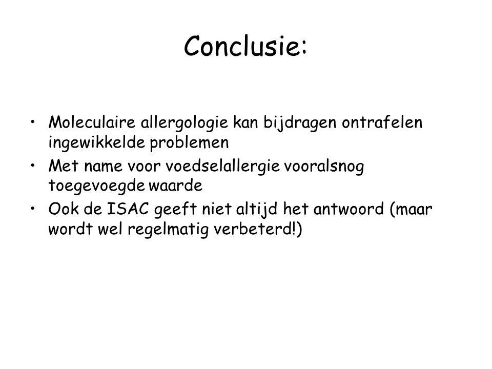Conclusie: Moleculaire allergologie kan bijdragen ontrafelen ingewikkelde problemen. Met name voor voedselallergie vooralsnog toegevoegde waarde.