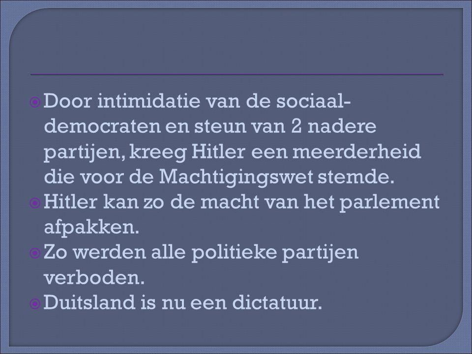 Door intimidatie van de sociaal-democraten en steun van 2 nadere partijen, kreeg Hitler een meerderheid die voor de Machtigingswet stemde.