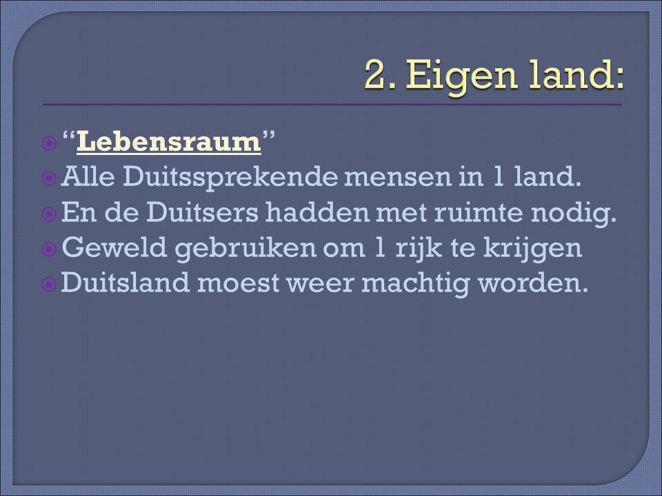 2. Eigen land: Lebensraum Alle Duitssprekende mensen in 1 land.