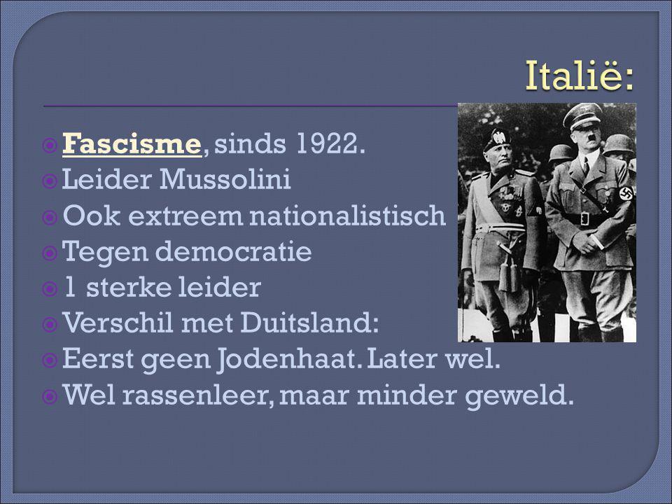 Italië: Fascisme, sinds 1922. Leider Mussolini