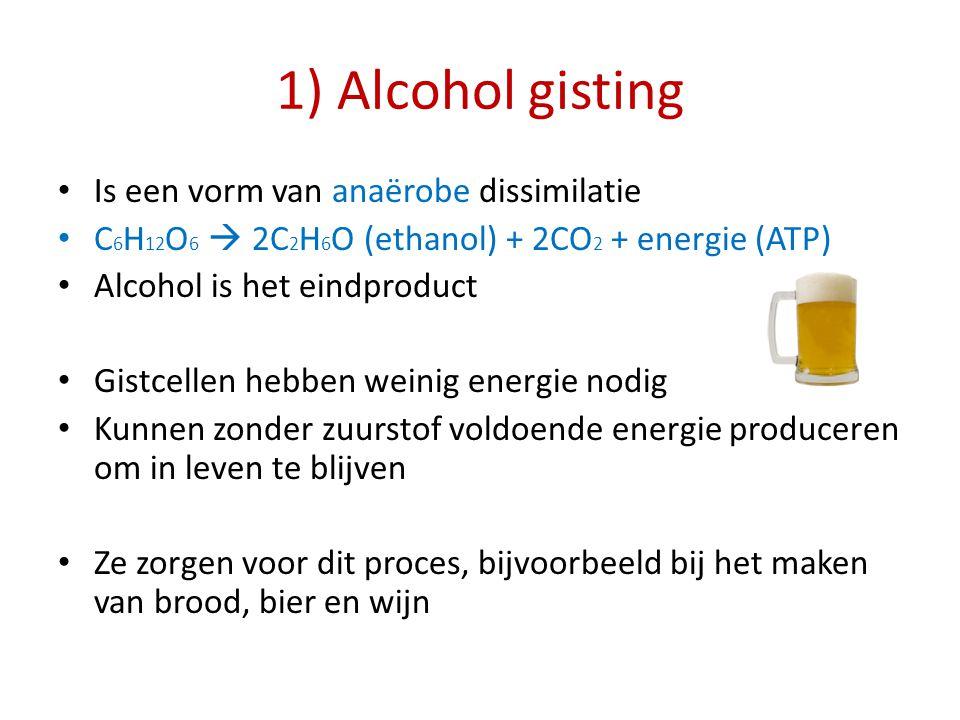 1) Alcohol gisting Is een vorm van anaërobe dissimilatie