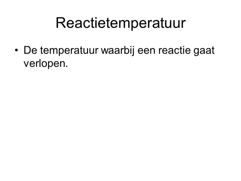 Reactietemperatuur De temperatuur waarbij een reactie gaat verlopen.