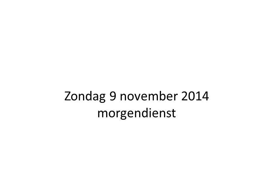 Zondag 9 november 2014 morgendienst