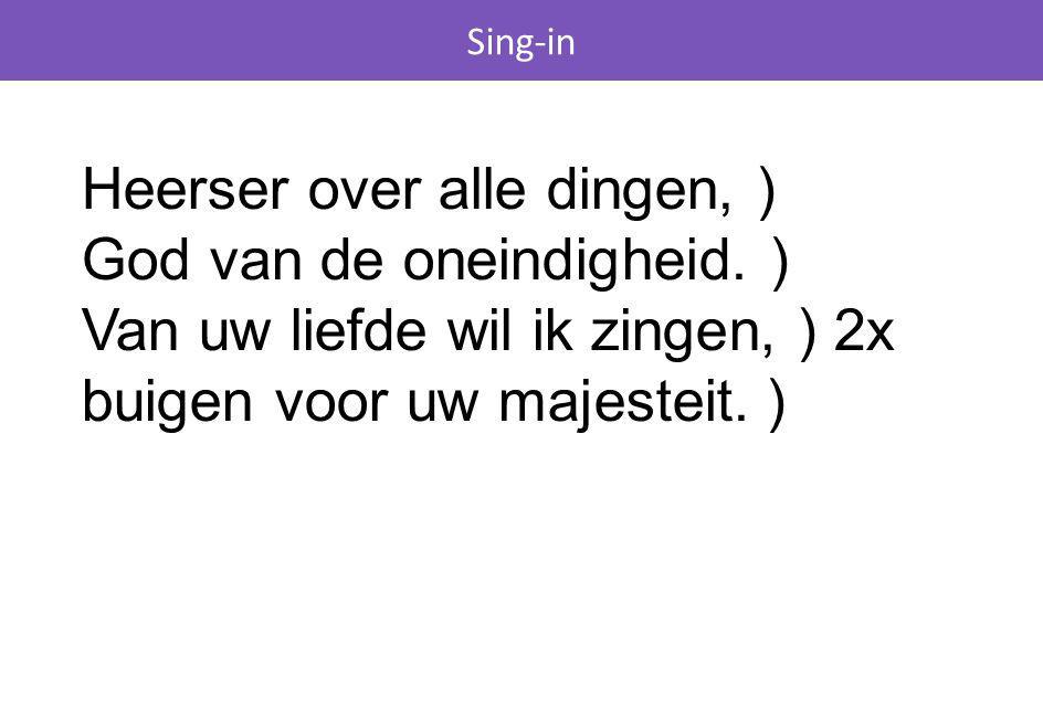 Sing-in Heerser over alle dingen, ) God van de oneindigheid.