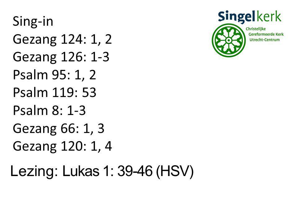 Lezing: Lukas 1: 39-46 (HSV) Sing-in. Gezang 124: 1, 2. Gezang 126: 1-3. Psalm 95: 1, 2. Psalm 119: 53.