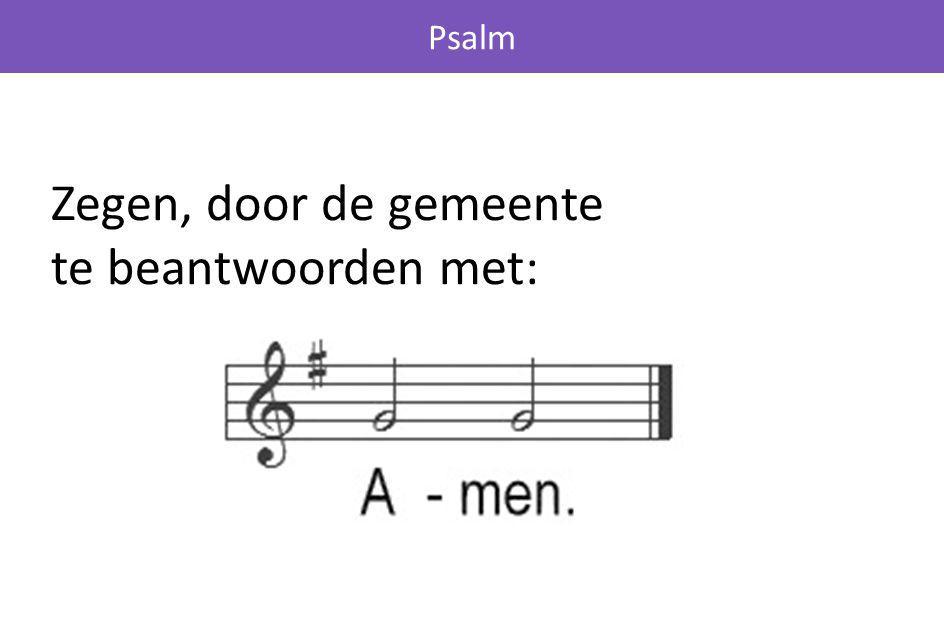 Psalm Zegen, door de gemeente te beantwoorden met:
