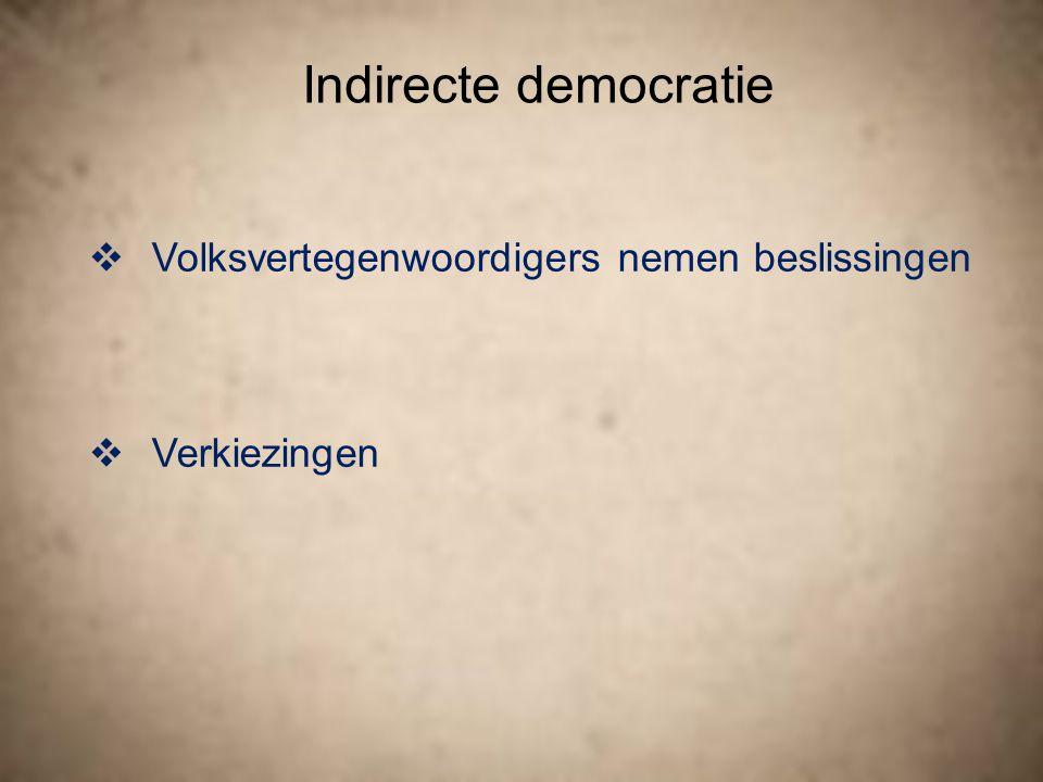 Indirecte democratie Volksvertegenwoordigers nemen beslissingen