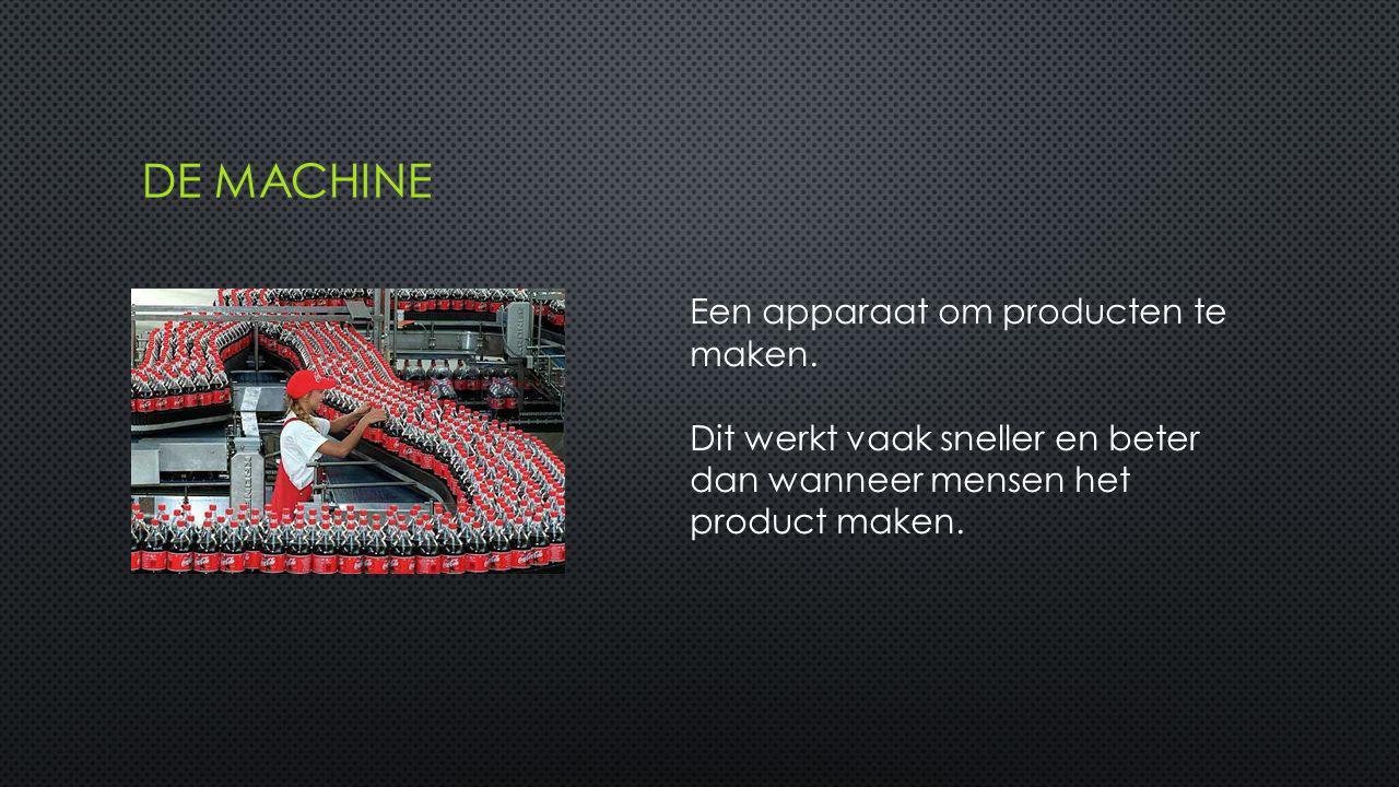 De machine Een apparaat om producten te maken.