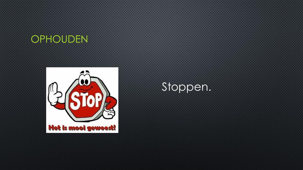ophouden Stoppen.