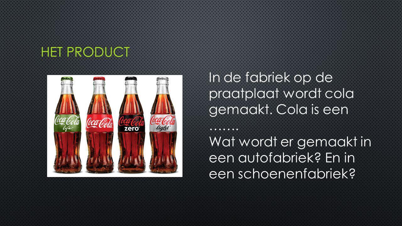 Het product In de fabriek op de praatplaat wordt cola gemaakt.