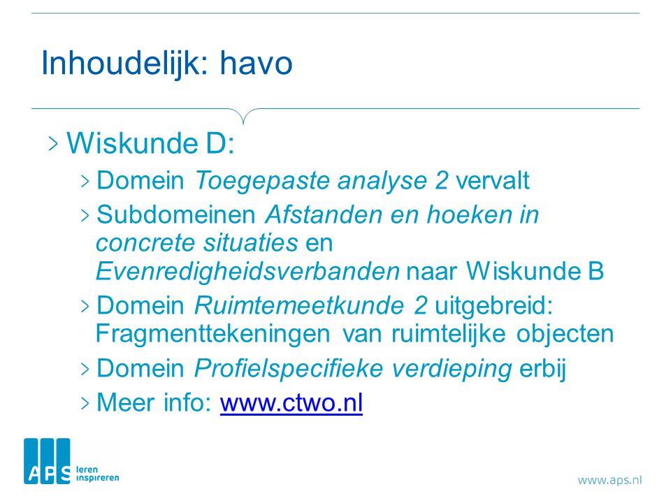 Inhoudelijk: havo Wiskunde D: Domein Toegepaste analyse 2 vervalt