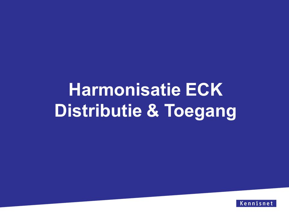 Harmonisatie ECK Distributie & Toegang