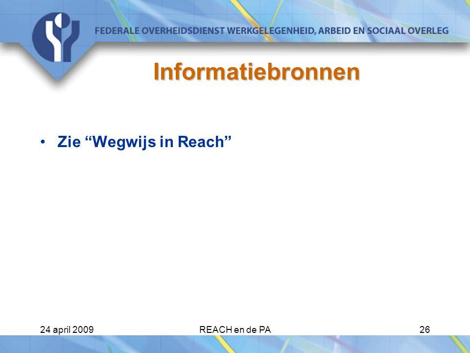 Informatiebronnen Zie Wegwijs in Reach 24 april 2009 REACH en de PA