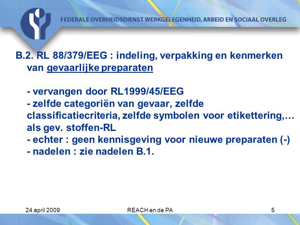 B.2. RL 88/379/EEG : indeling, verpakking en kenmerken van gevaarlijke preparaten - vervangen door RL1999/45/EEG - zelfde categoriën van gevaar, zelfde classificatiecriteria, zelfde symbolen voor etikettering,… als gev. stoffen-RL - echter : geen kennisgeving voor nieuwe preparaten (-) - nadelen : zie nadelen B.1.